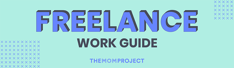 Freelance Work Guide by The Mom Project