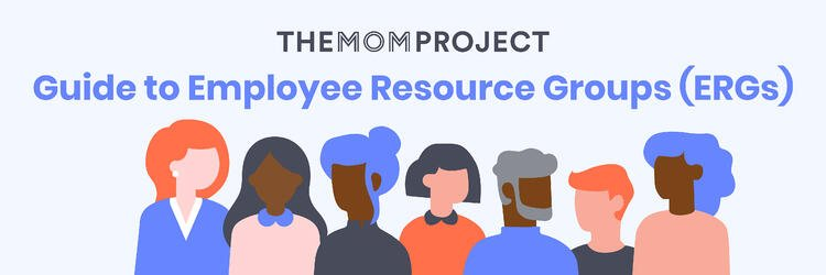 The Mom Project Guide to Employee Resource Groups (ERGs)